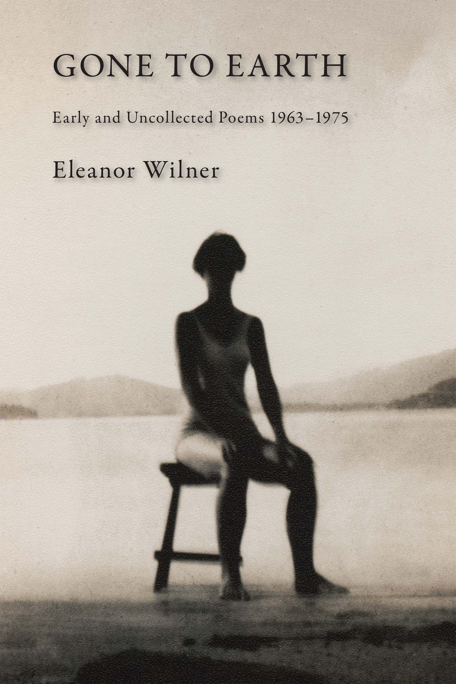 A black and white painting of a woman sitting in a chair in front of a lake with black script that reads Gone to Earth early and uncollected poems 1963-1975 by Eleanor Wilner.