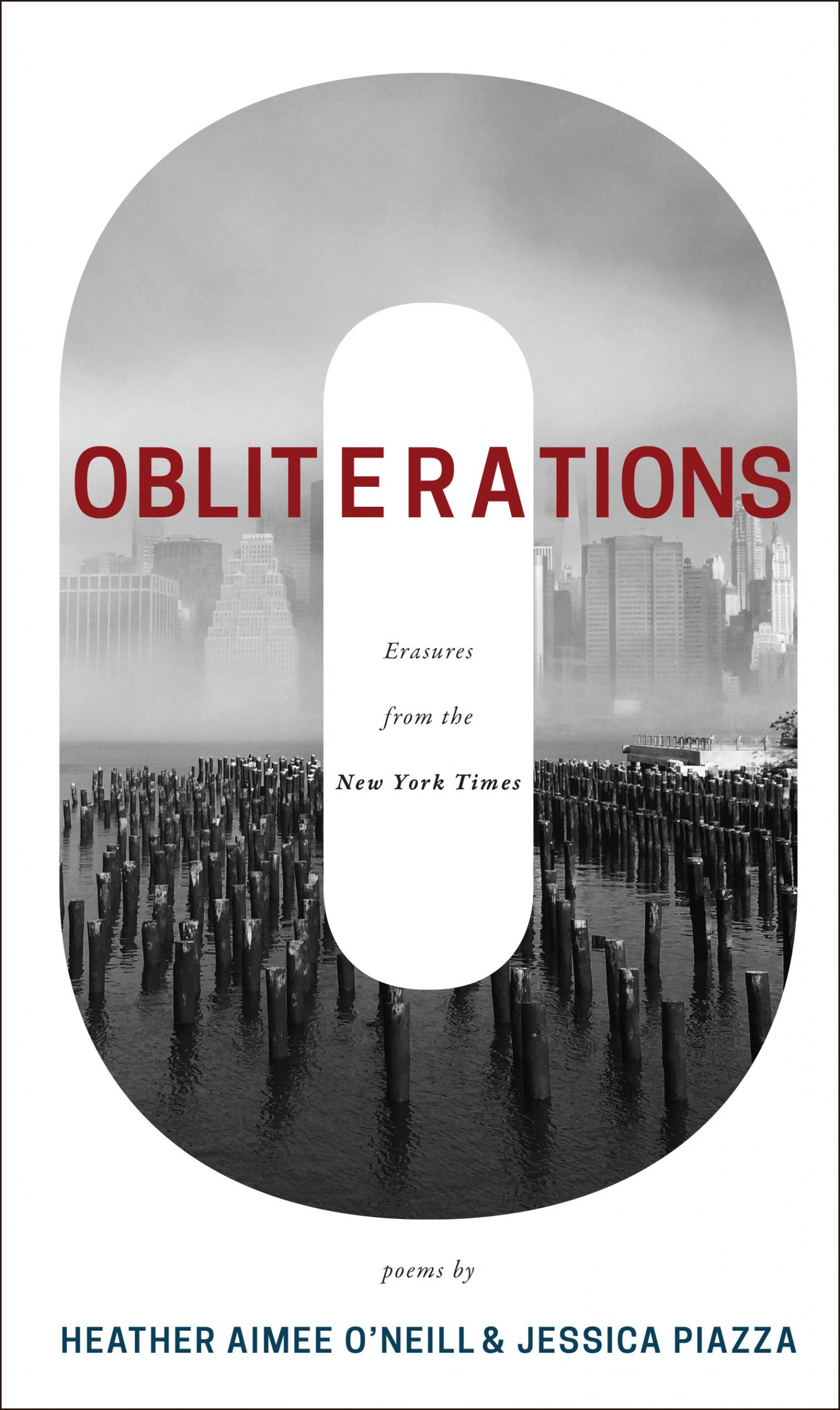 """A large letter 0 with a black and white image of a skyline and water, red text over the O with red text reading """"Obliterations,"""" black script in the middle of the O reads """"Erasures from the New York Times,"""" text at the bottom reads """"poems by Heather Aimee O'Neill & Jessica Piazza"""