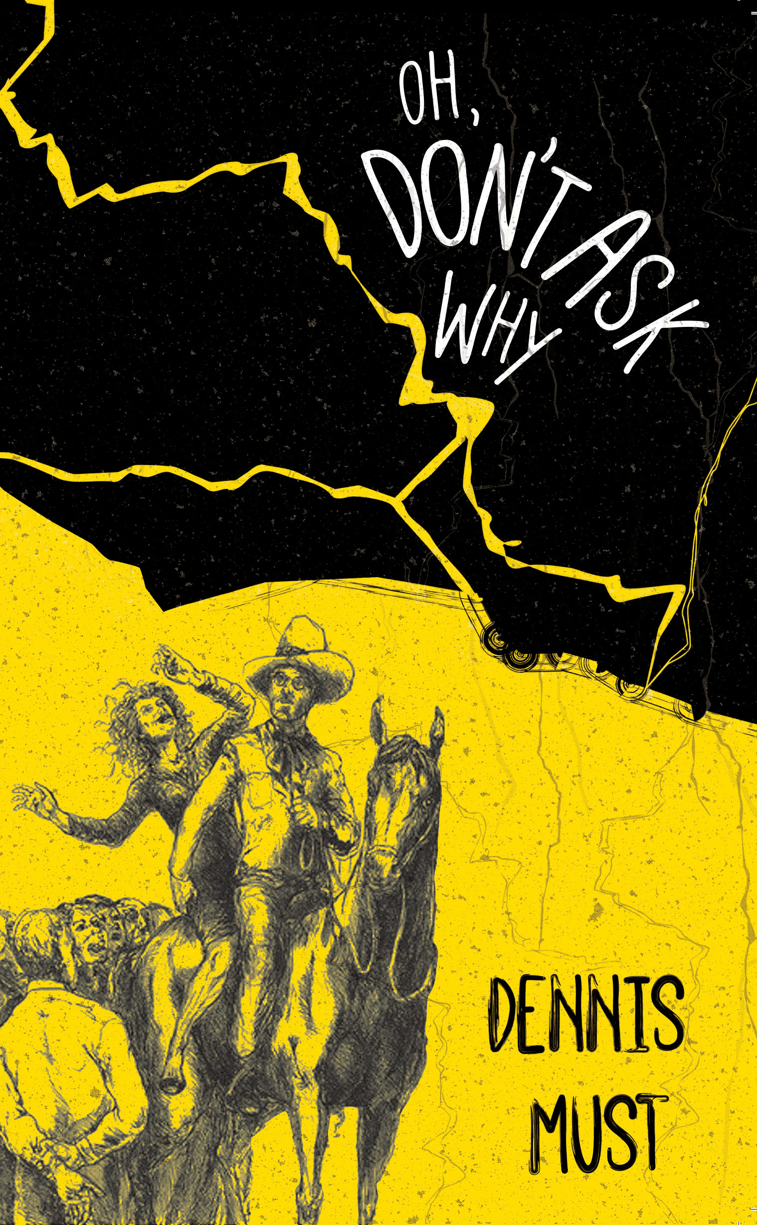White text stating Oh, Don't Ask Why and black text stating by Dennis Must over the black and yellow illustration of a man and woman riding a horse with lightening above them.