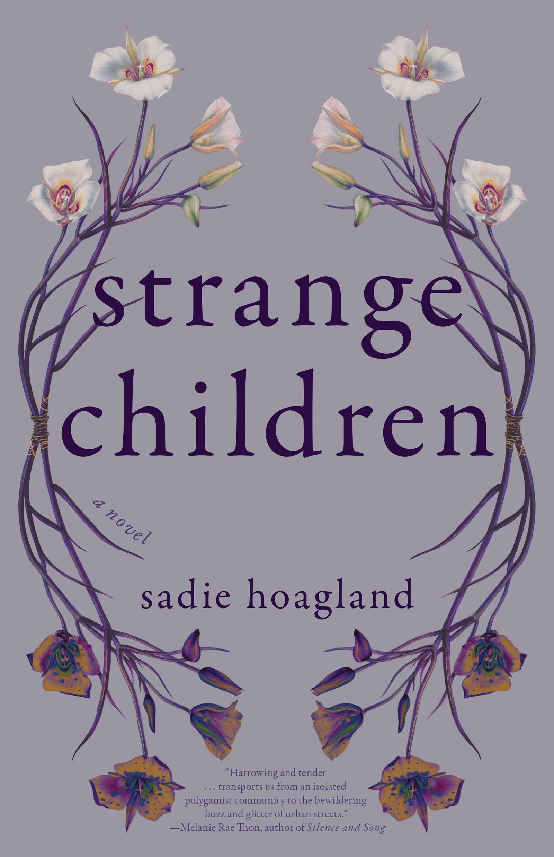 Strange Children Dark purple script that reads Strange Children a novel by Sadie Hoagland surrounded by a design of white and orange flowers.