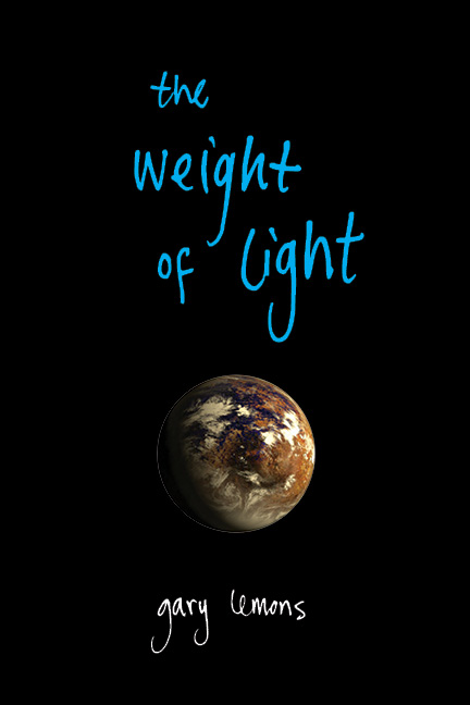 A black background with a small photograph of planet earth and blue script that reads The Weight of Light by Gary Lemons.