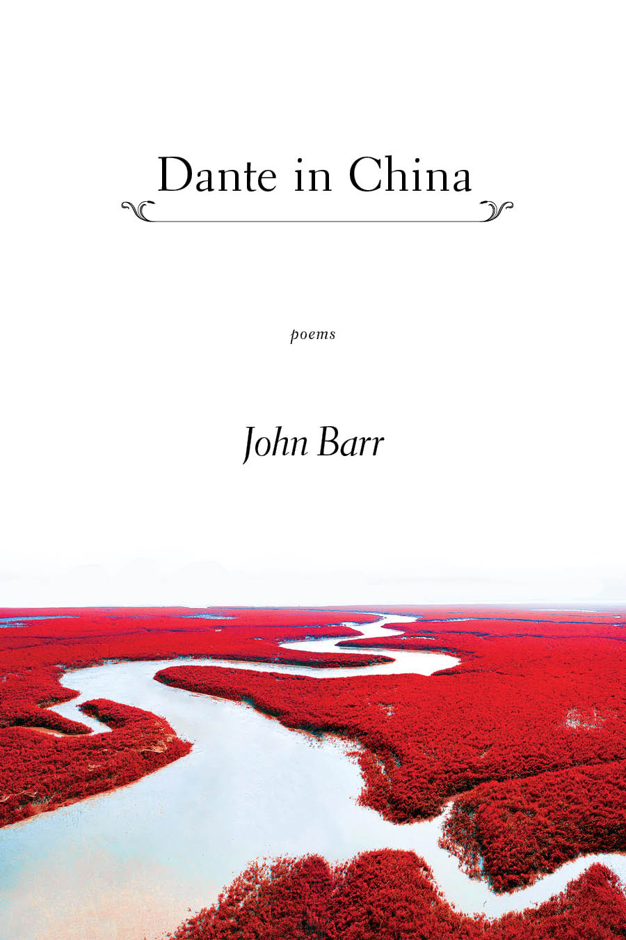 A photograph of a river with red fauna surrounding it and black script that reads Dante in China poems by John Barr.