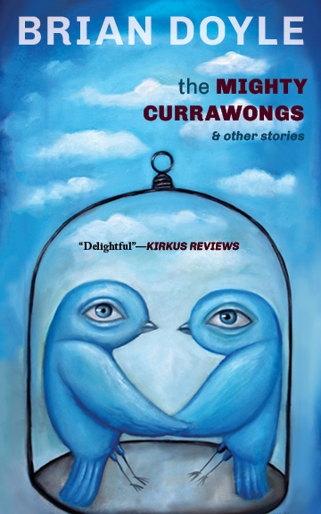 A blue sky painted background and two blue birds holding hands in a cage at the center with black script that reads The Mighty Currawongs and other stories by Brian Doyle.