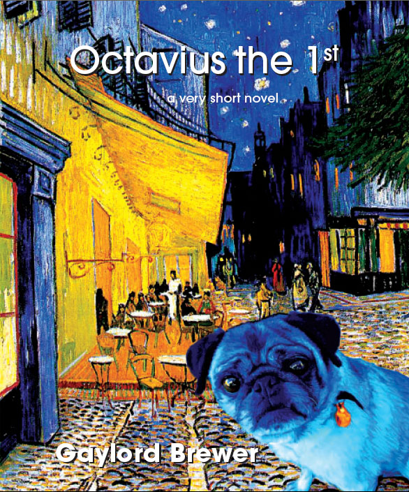 White text stating Octavius the 1st a very short novel by Gaylord Brewer over Vincent Van Gogh's Cafe Terrace at Night painting with the image of a blue dog over it.
