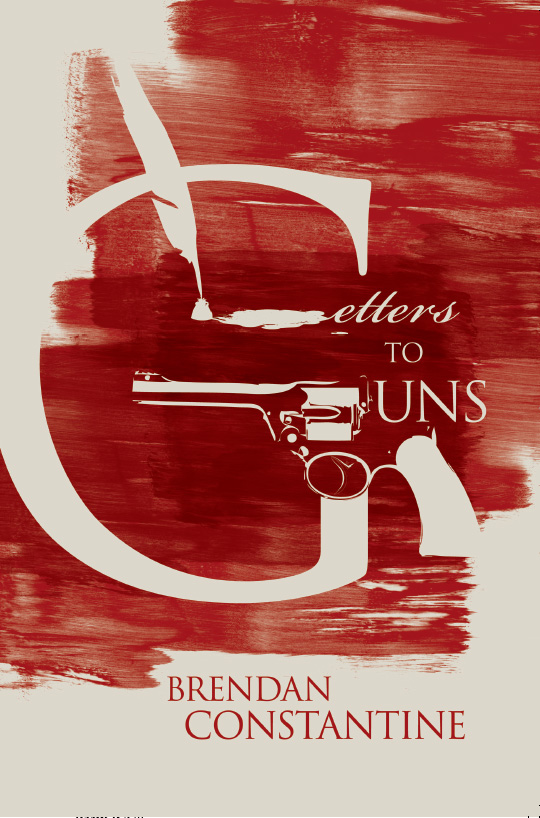 White text stating Letters to Guns with an image of a quill as the letter L and an image of a gun as the letter G over red paint strokes with red text stating Brendan Constantine underneath
