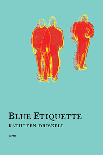 A blue background and red and yellow drawings of three people towards the right and black script that reads Blue Etiquette poems by Kathleen Driskell.