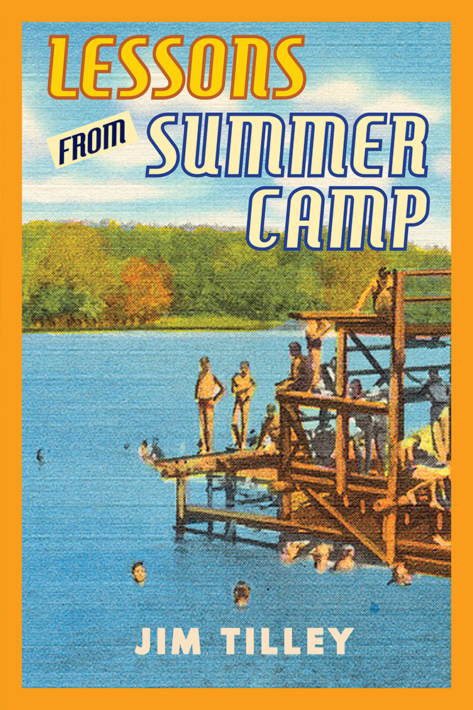 Block yellow and white lettering says Lessons From Summer Camp by Jim Tilley over a background of campers hanging off of a large brown dock in the midst of a lake.