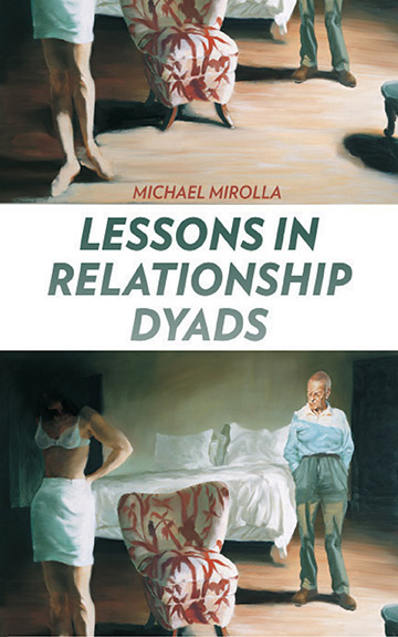 """An image of a white bed with two figures in front of it, one a woman in a white skirt and underwear, and one a man in a blue shirt and green pants, a red and white chair sits in between them, red text at the top says """"Michael Mirolla"""", blue text in the middle says """"Lessons in Relationship Dyads"""""""