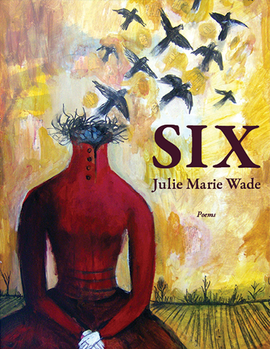 A colorful background and a man in a red suit sitting down with white gloves on and birds flying out where his head should be and red script that reads Six poems by Julie Marie Wade.
