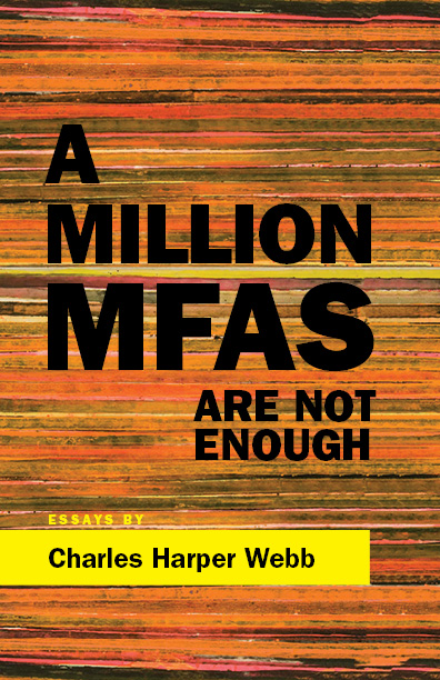 An orange striped background with black script that reads A Million MFAS Are Not Enough essays by Charles Harper Webb.