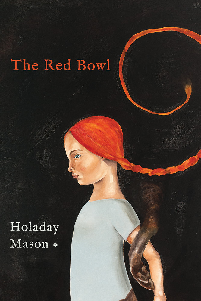A black background with a painting of a girl with orange hair and a light blue shirt and an animals foot holding on to her arm, with orange script that reads The Red Bowl by Holaday Mason.