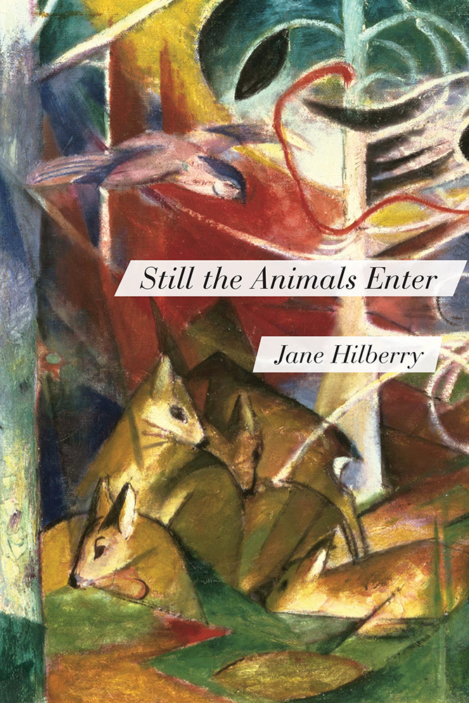 Black text in white boxes reads Still the Animals Enter by Jane Hilberry over abstract artwork depicting a tree and a family of deer.