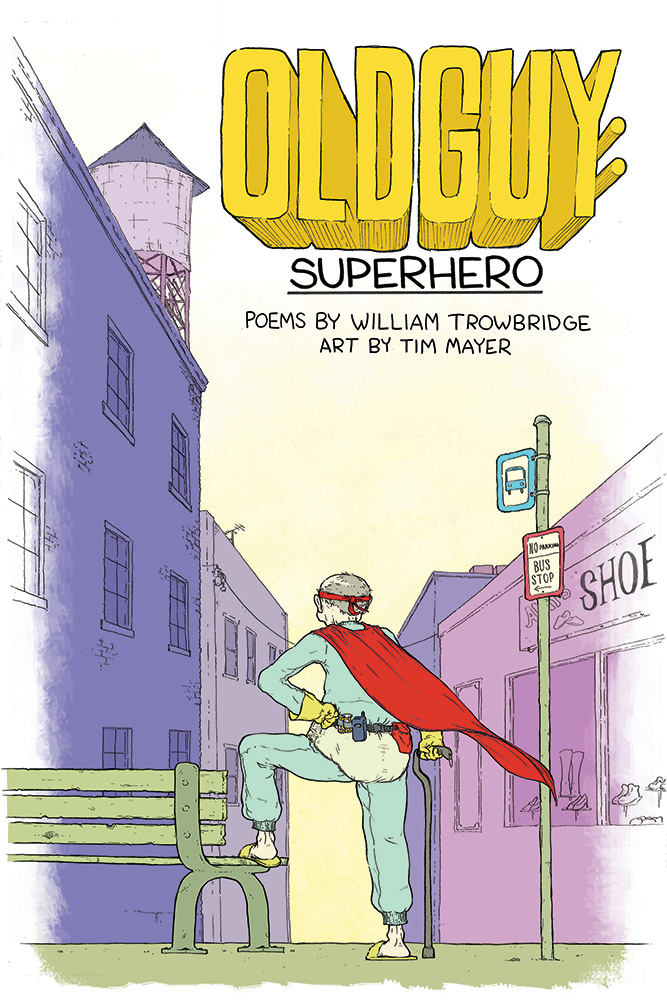 Cartoon yellow lettering reads Oldguy: Superhero by William Trowbridge over the image of a balding man in a red cape wearing sweatpants.