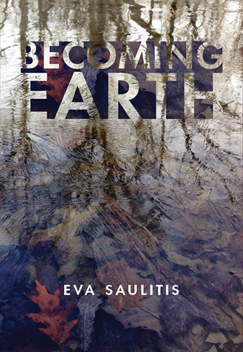 A photograph of the reflection of a lake filled with leaves and script that reads Becoming Earth by Eva Saulitis.