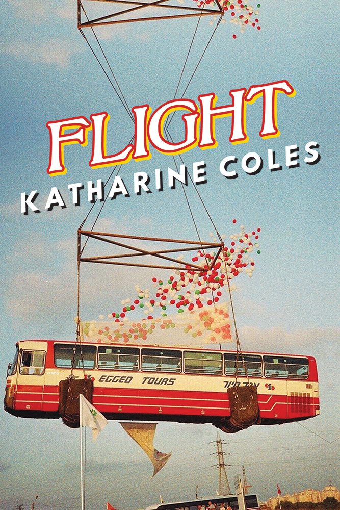 Block lettering reads Flight by Katharine Coles over an image of a long red bus being lifted into the air while balloons fly out of it.