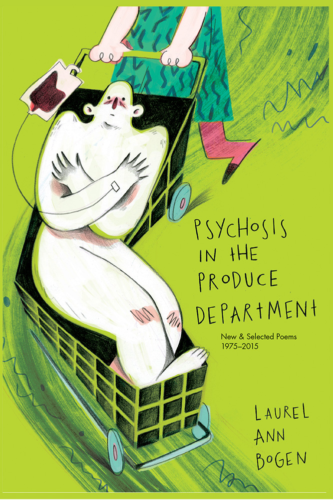 Black lettering over a green background reads Psychosis in the Produce Department by Laurel Ann Bogen over the image of a white baby-like figure riding in a grocery cart while giving blood.