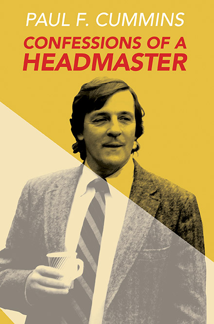 """A yellow background, a man wearing a suit and tie holding a mug, white text reads """"Paul F. Cummins"""" red text reads """"Confession of A Headmaster"""""""