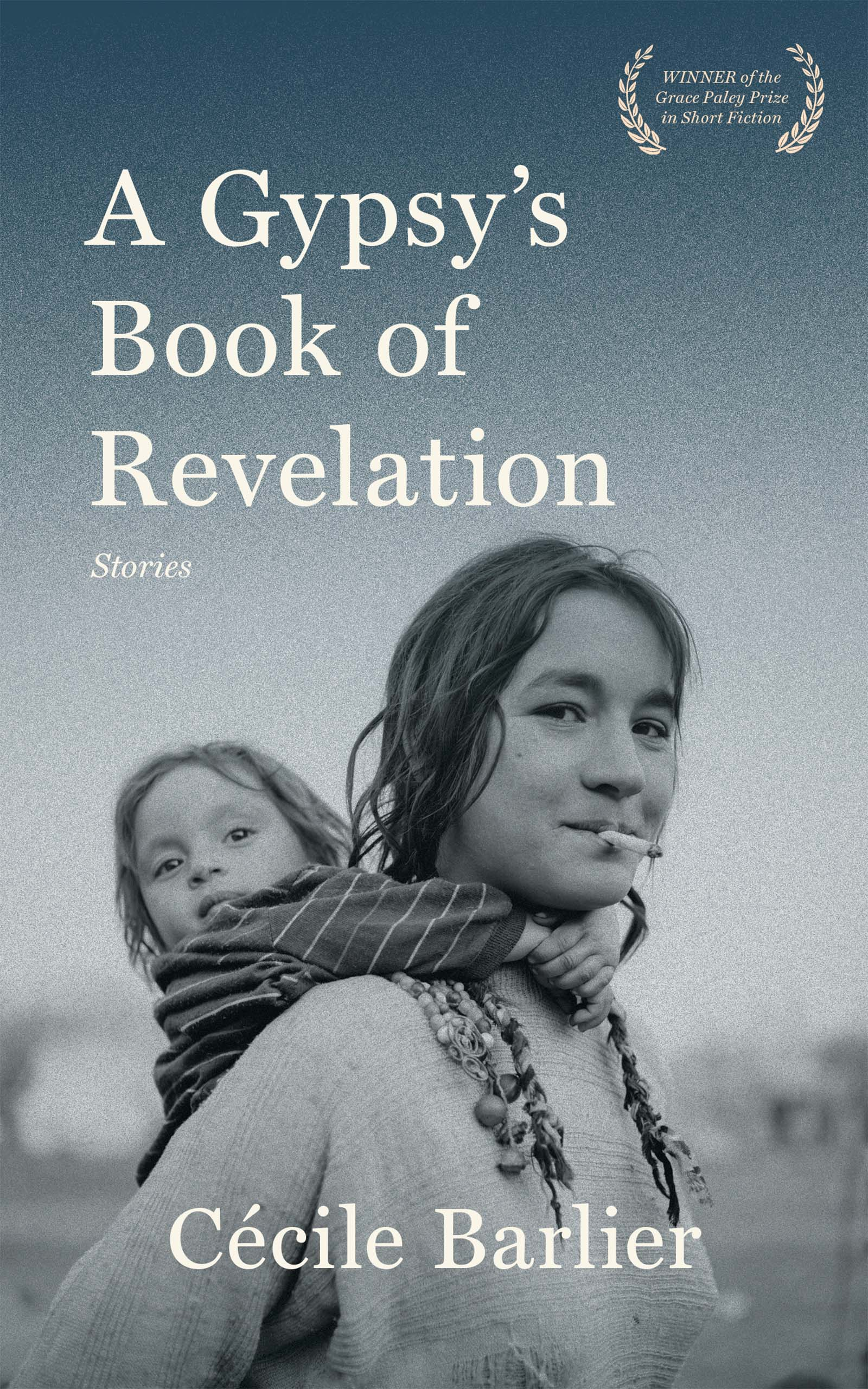A photograph of a woman with a cigarette in her mouth carrying a female child with white script that reads A Gypsy's Book of Revelation by Cecile Barlier.