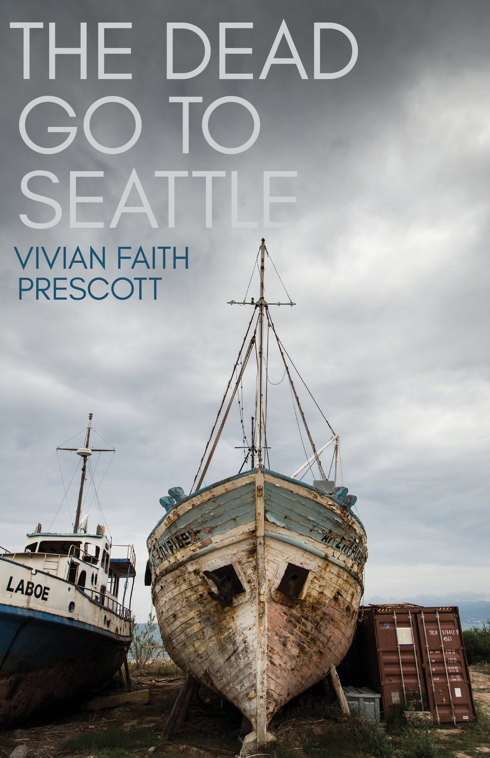 A photograph of an old boat next to a storage container near a body of water and white script that reads The Dead go to Seattle by Vivian Faith Prescott.