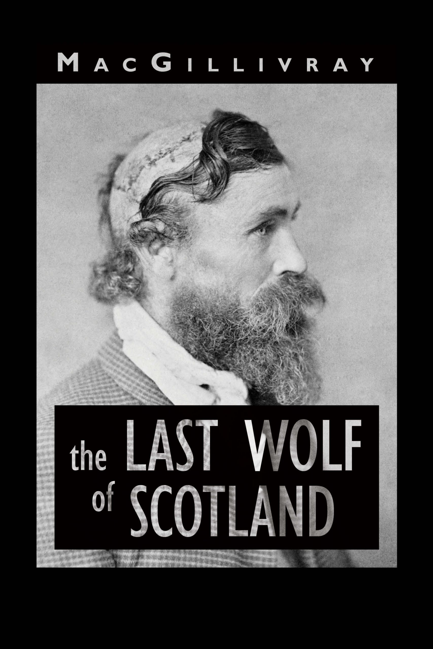 An old photograph of a middle aged man with a bald spot in his head revealing stiches and a large cut with script that reads The Last Wolf of Scotland by MacGillivray.