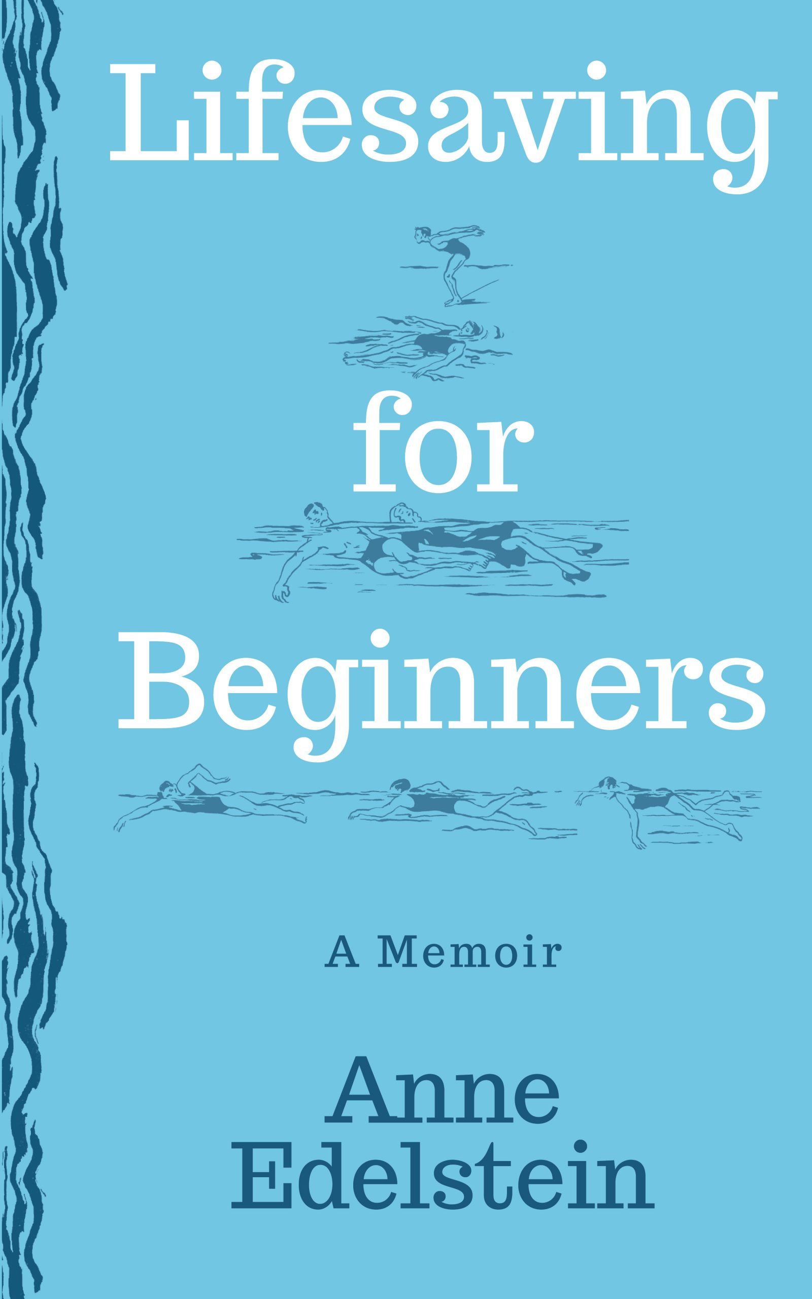 A blue background with small cartoons of someone swimming and another person saving a person in the water with white script that reads Lifesaving for Beginners a memoir by Anne Edelstein.