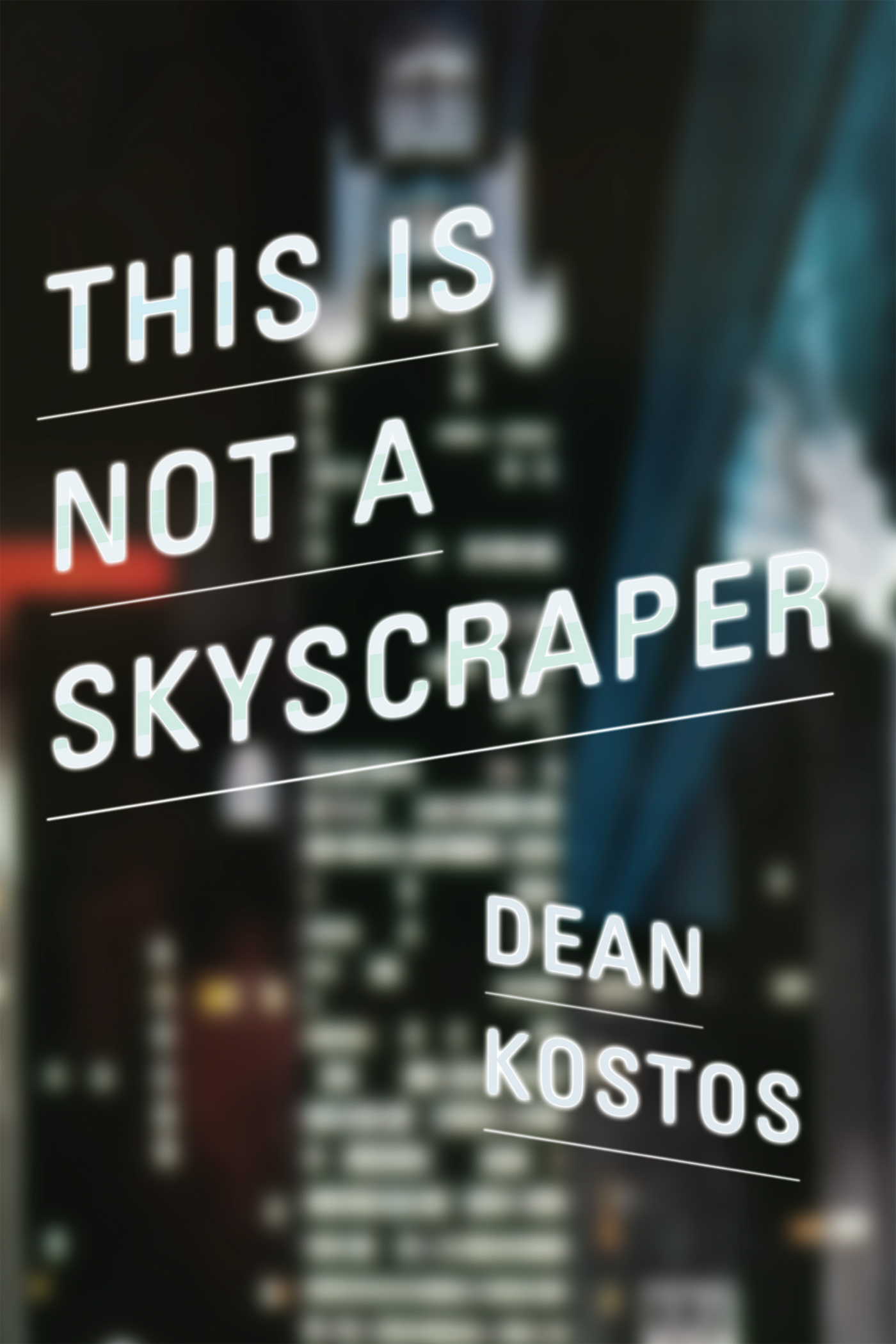 """An image of a skyscraper at night, white text reads """"This is not a Skyscraper"""" and """"Dean Kostos"""""""
