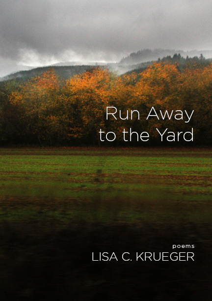 A photograph of a large field during the fall with orange trees and script that reads Run Away to the Yard poems by Lisa C. Krueger.
