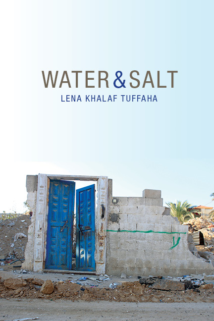 A photograph of the remains of a destroyed house with a blue door still attached to it and script that reads Water & Salt by Lena Khalaf Tuffaha.