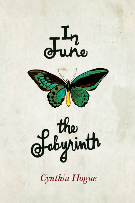 An off white background with a green butterfly at the center and script that reads In June the Labyrinth by Cynthia Hogue.