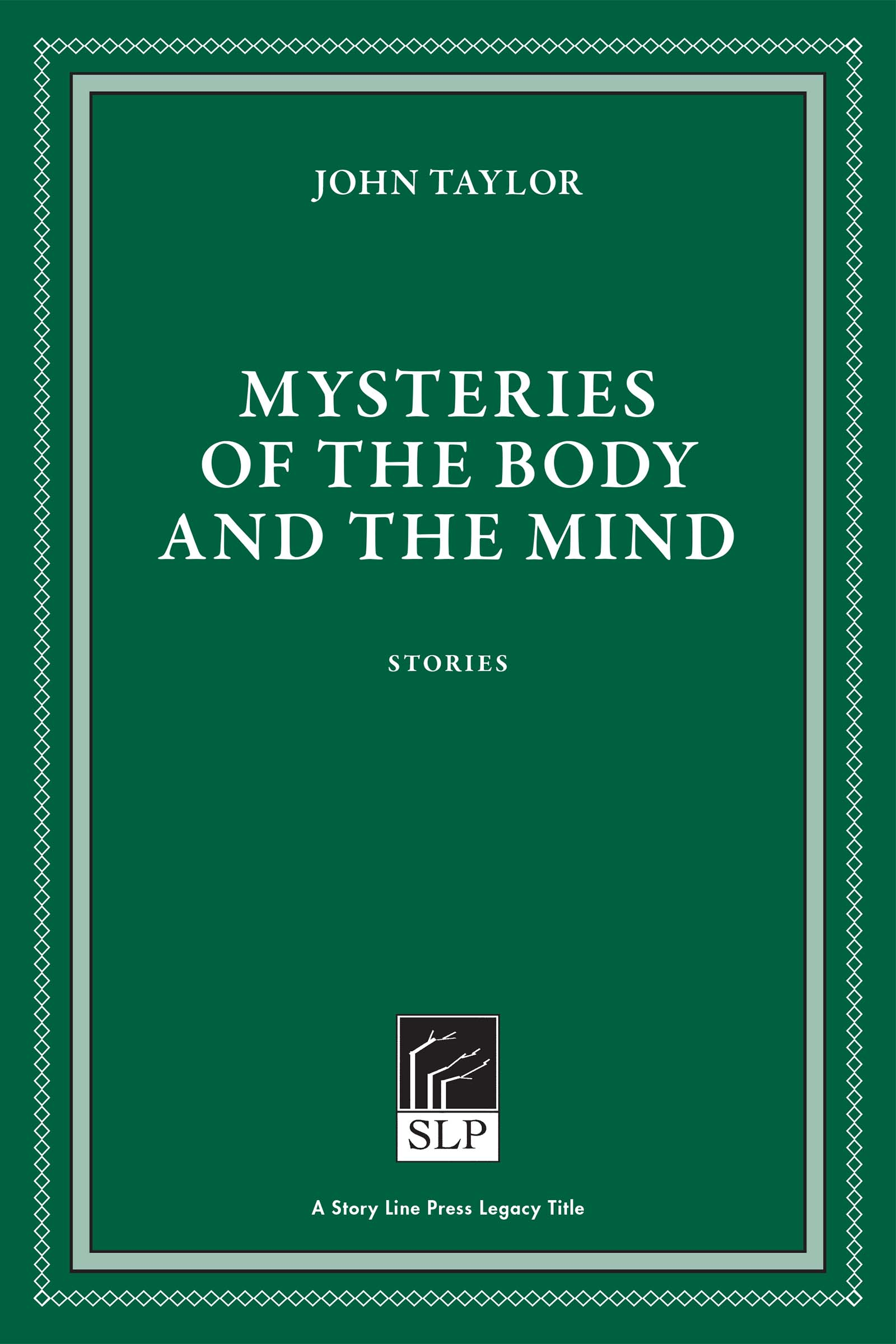 Story Line Press legacy tittle, John Taylor Mysteries of the Body and the Mind Stories, white script text against emerald green background.