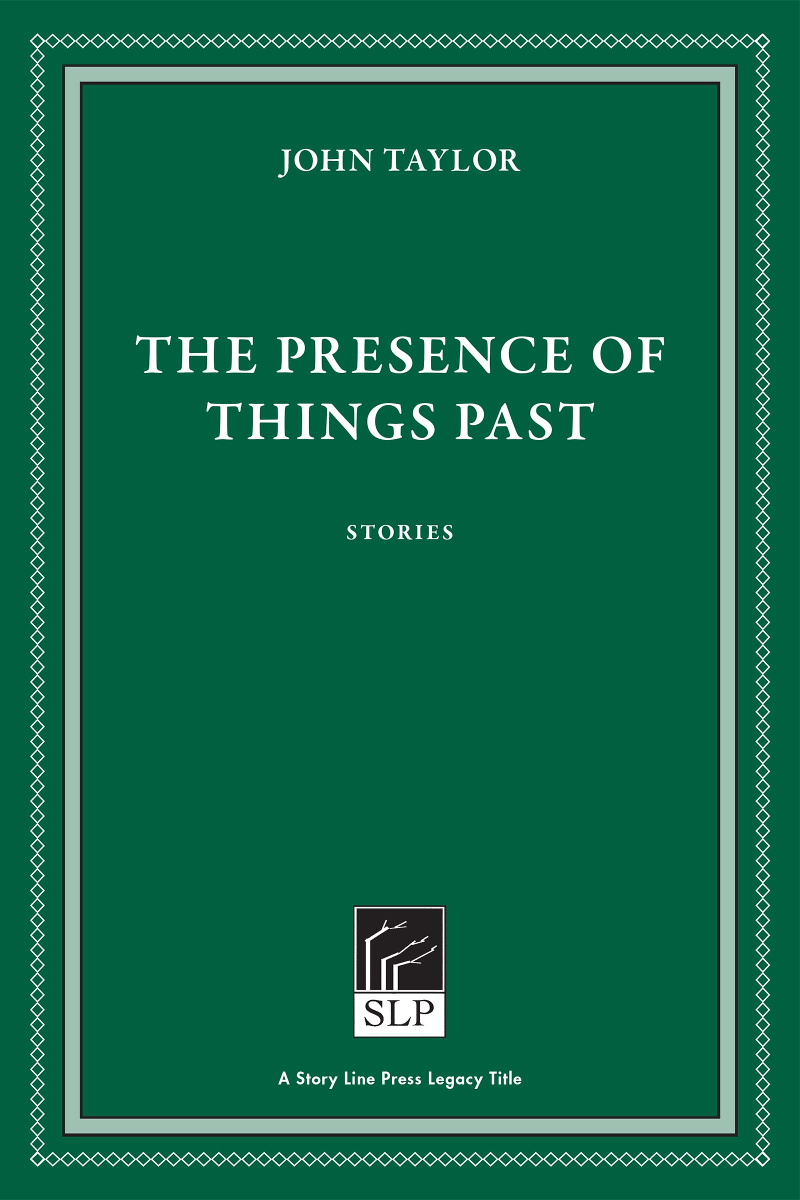 Story Line Press legacy tittle, John Taylor The Presence of Things Past Stories, white script text against emerald green background.