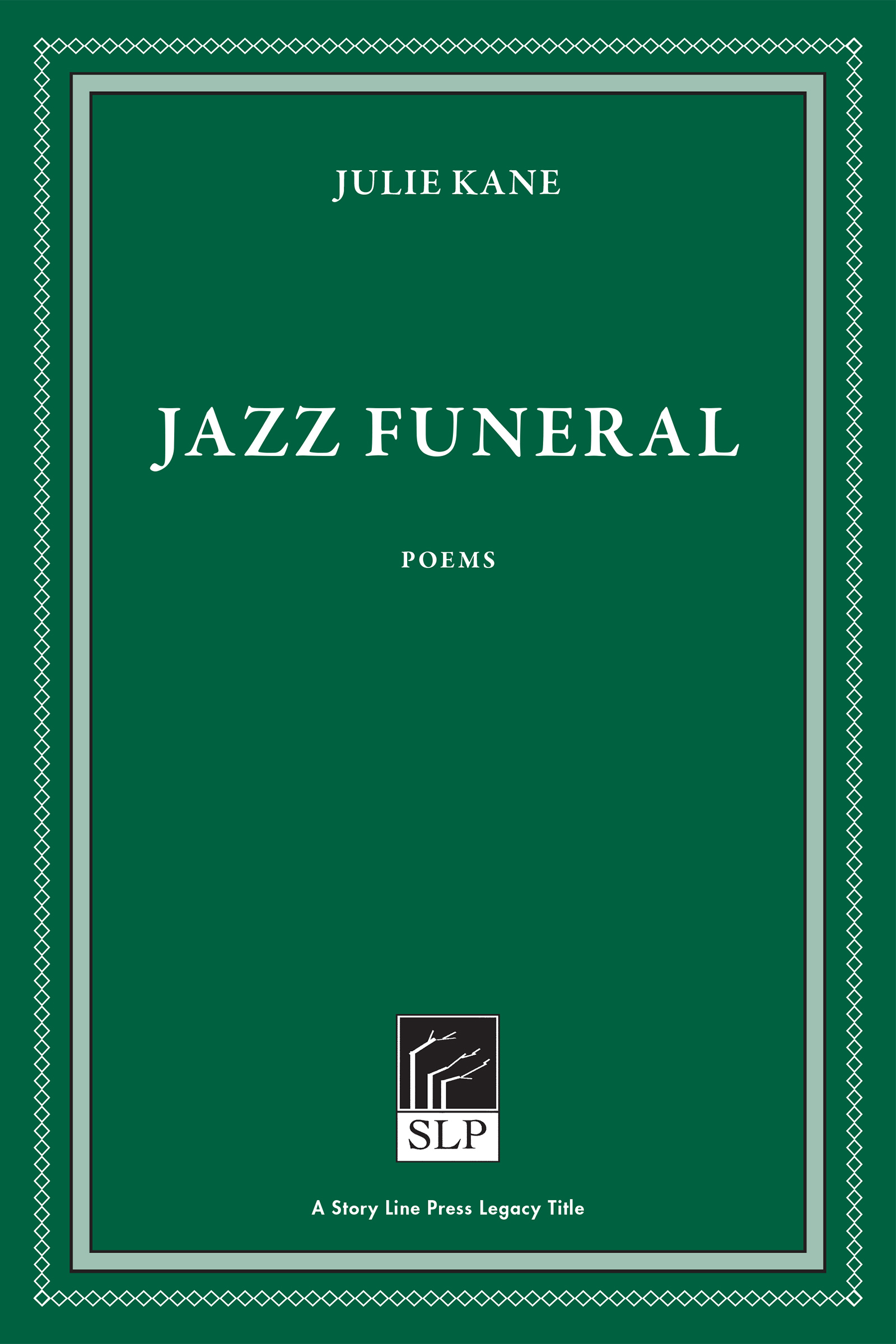 Story Line Press legacy tittle, Julie Kane Jazz Funeral Poems, white script text against emerald green background.