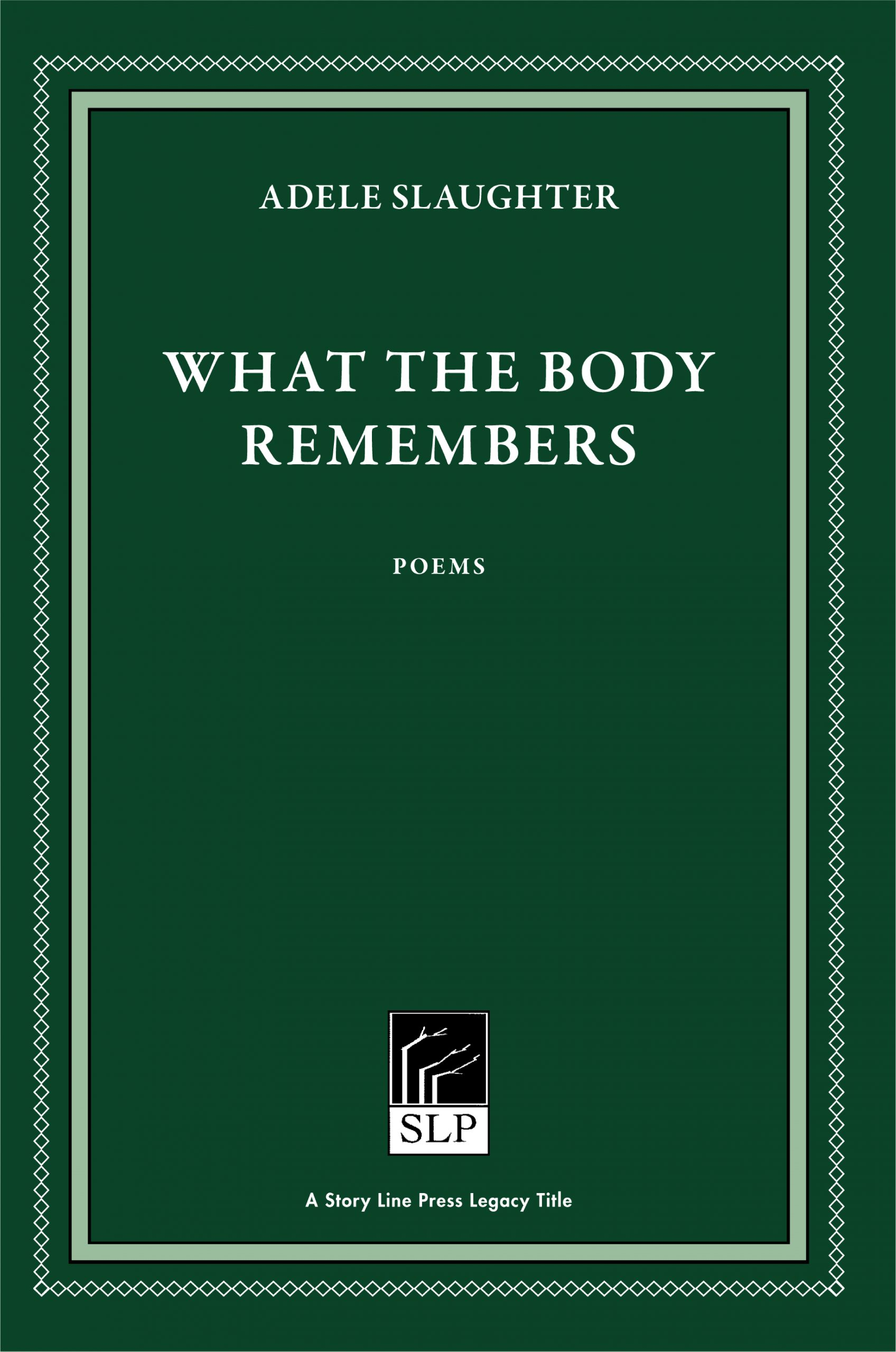 Story Line Press legacy tittle, Adele Slaughter What the Body Remembers Poem, white script text against emerald green background.