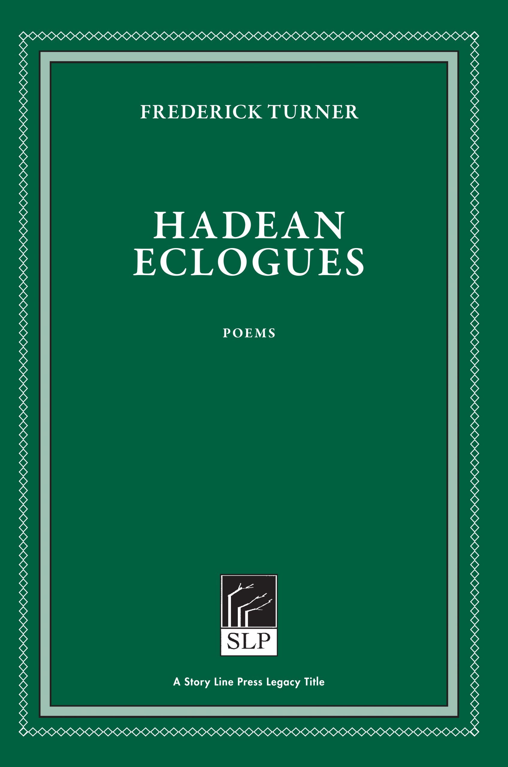 Story Line Press legacy tittle, Frederick Turner Hadean Eclogues Poems, white script text against emerald green background.