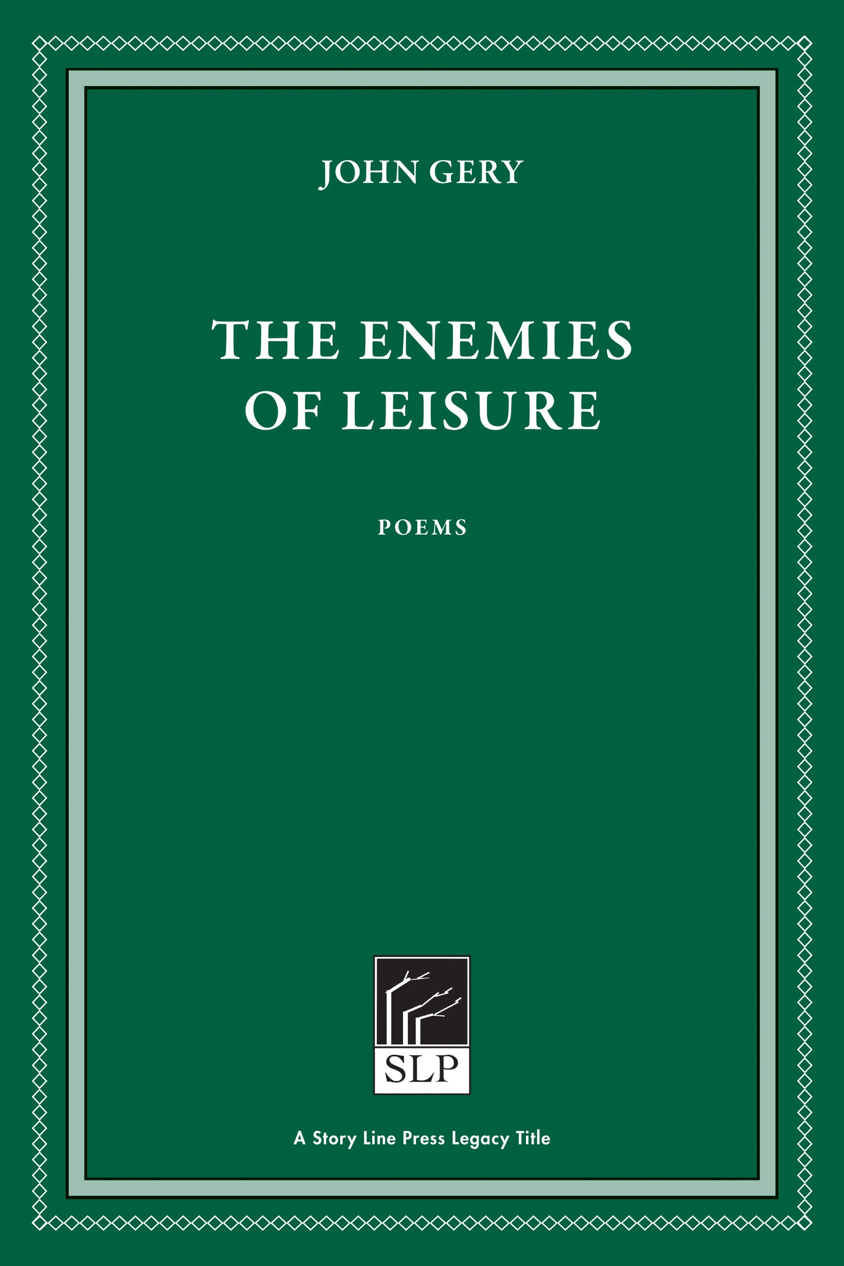 Story Line Press legacy tittle, John Gery The Enemies of Leisure Poems, white script text against emerald green background.