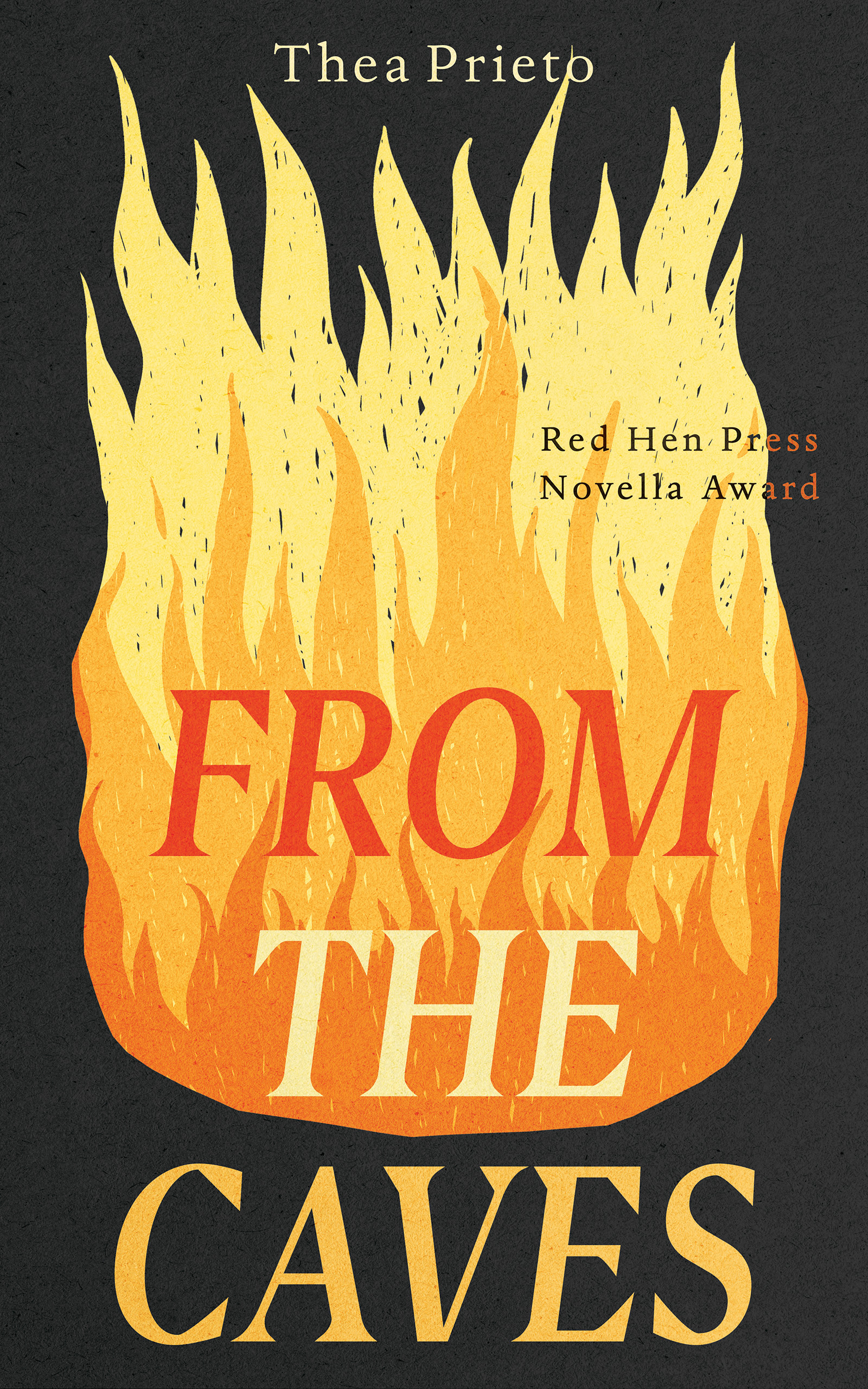 A graphic design of a large fire at the center with red and yellow script on top that reads From the Caves by Thea Prieto.