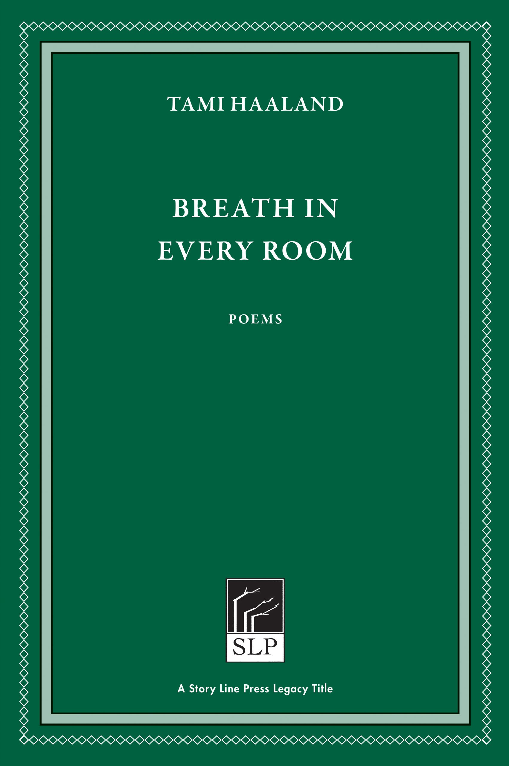 Story Line Press legacy tittle, Tami Haaland Breath in Every Room Poems, white text against emerald green background.