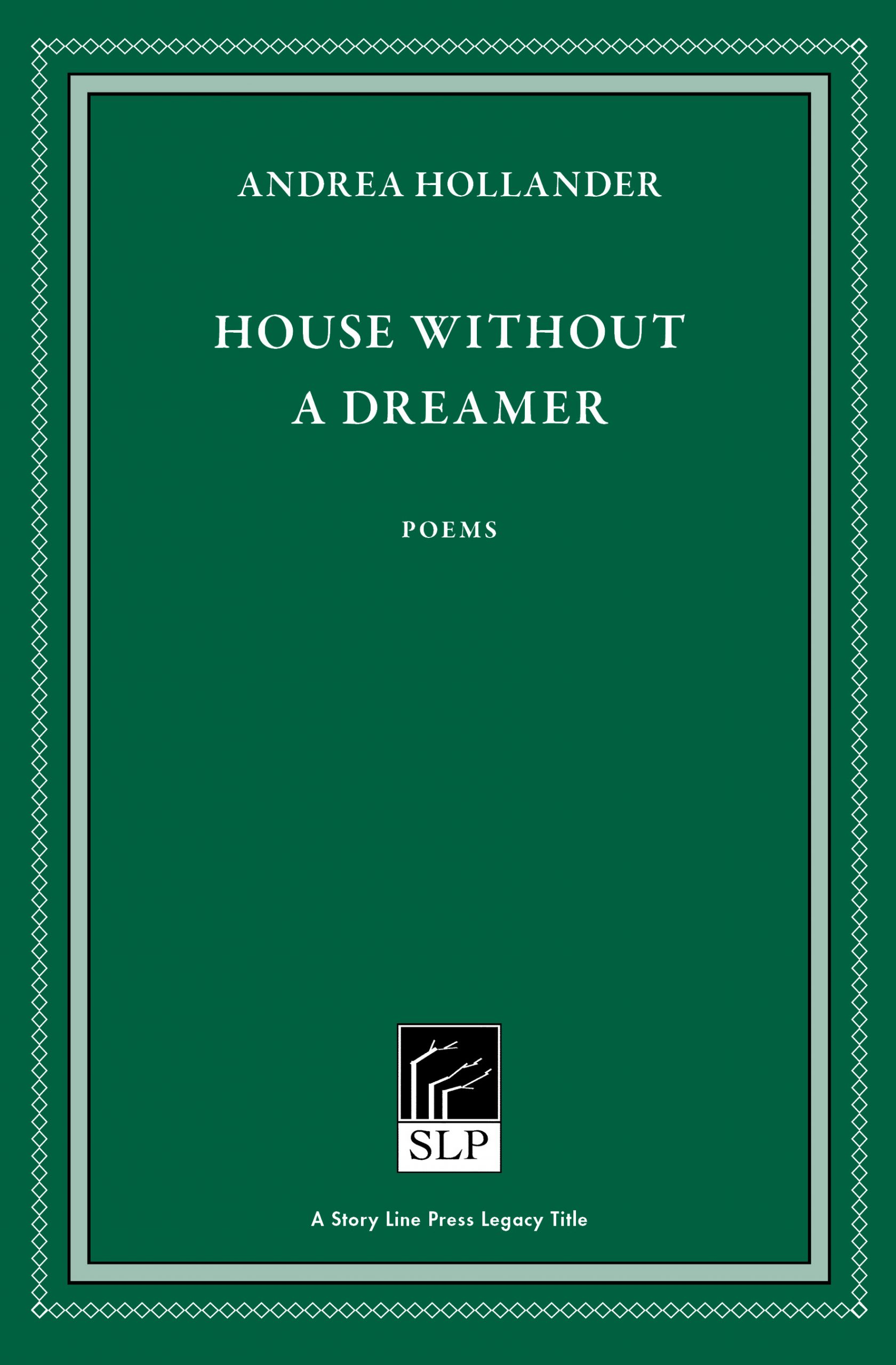 Story Line Press Legacy Title, Andrea Hollander House Without a Dreamer Poems, white text against emerald green background.