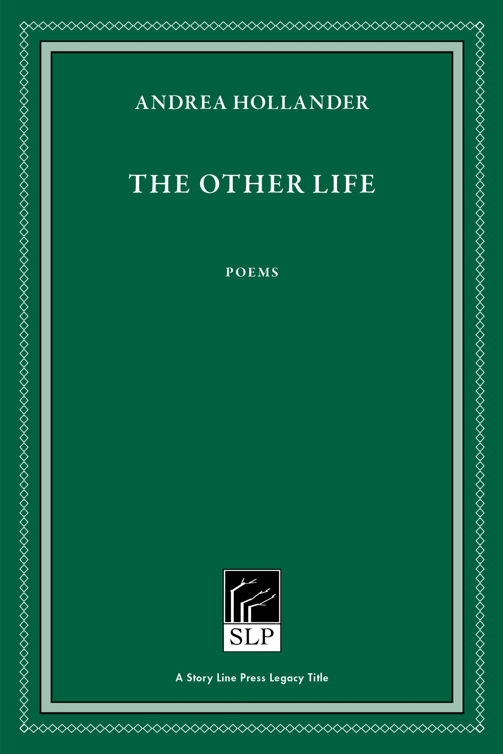 Story Line Press legacy tittle, Andrea Hollander The Other Life Poems, white text against emerald green background.