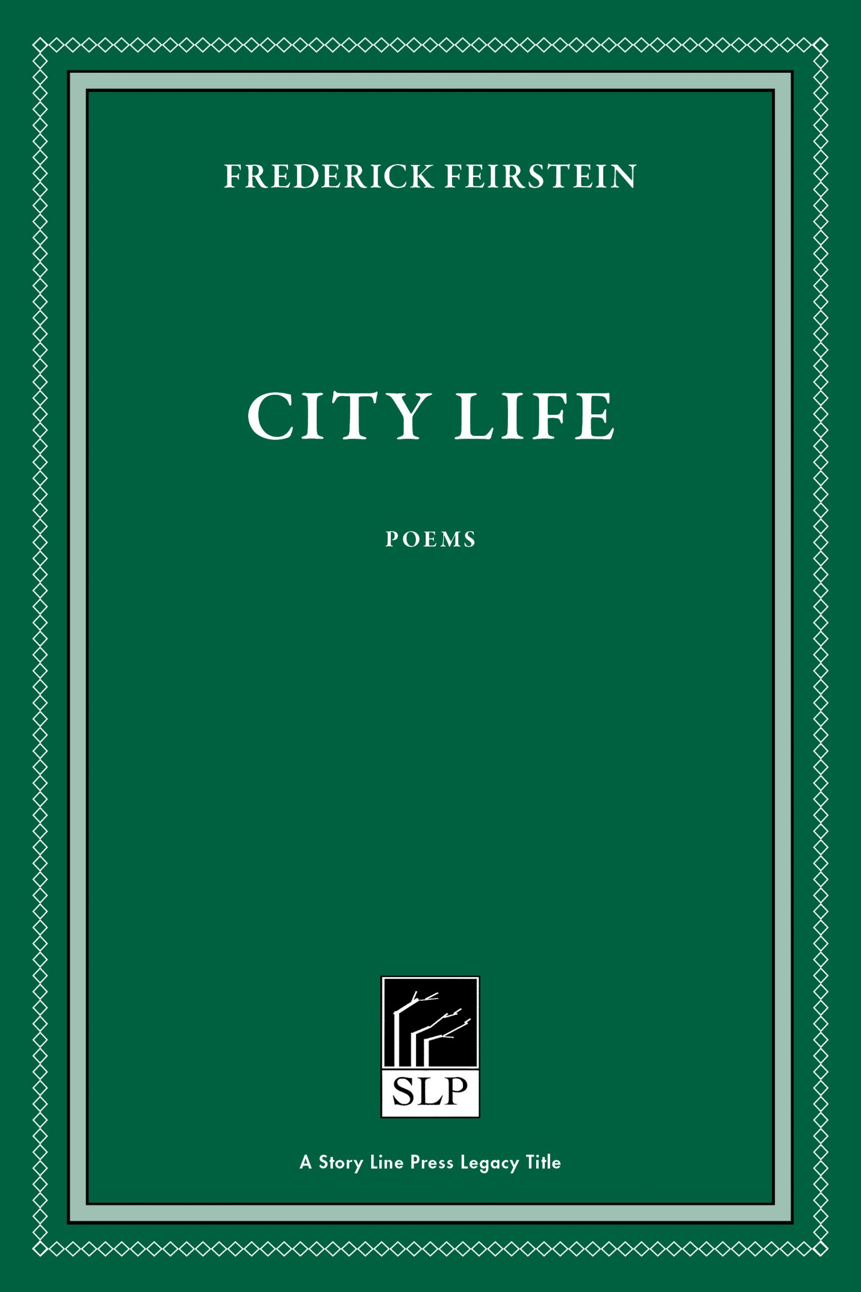 Story line press legacy tittle Frederick Feirstein City Life, white text against emerald green background.