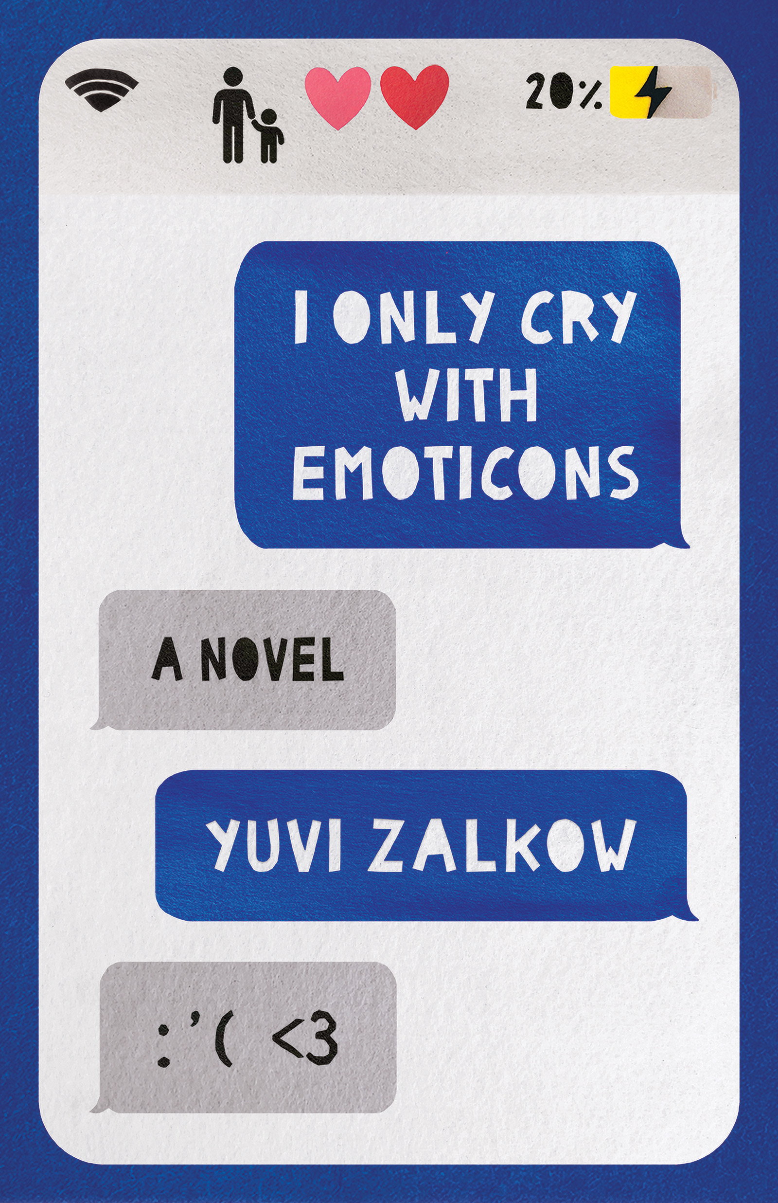 A graphic design of a text message conversation between two people that reads I Only Cry With Emoticons a novel by Yuvi Zalkow and a sad face and heart emoticon.