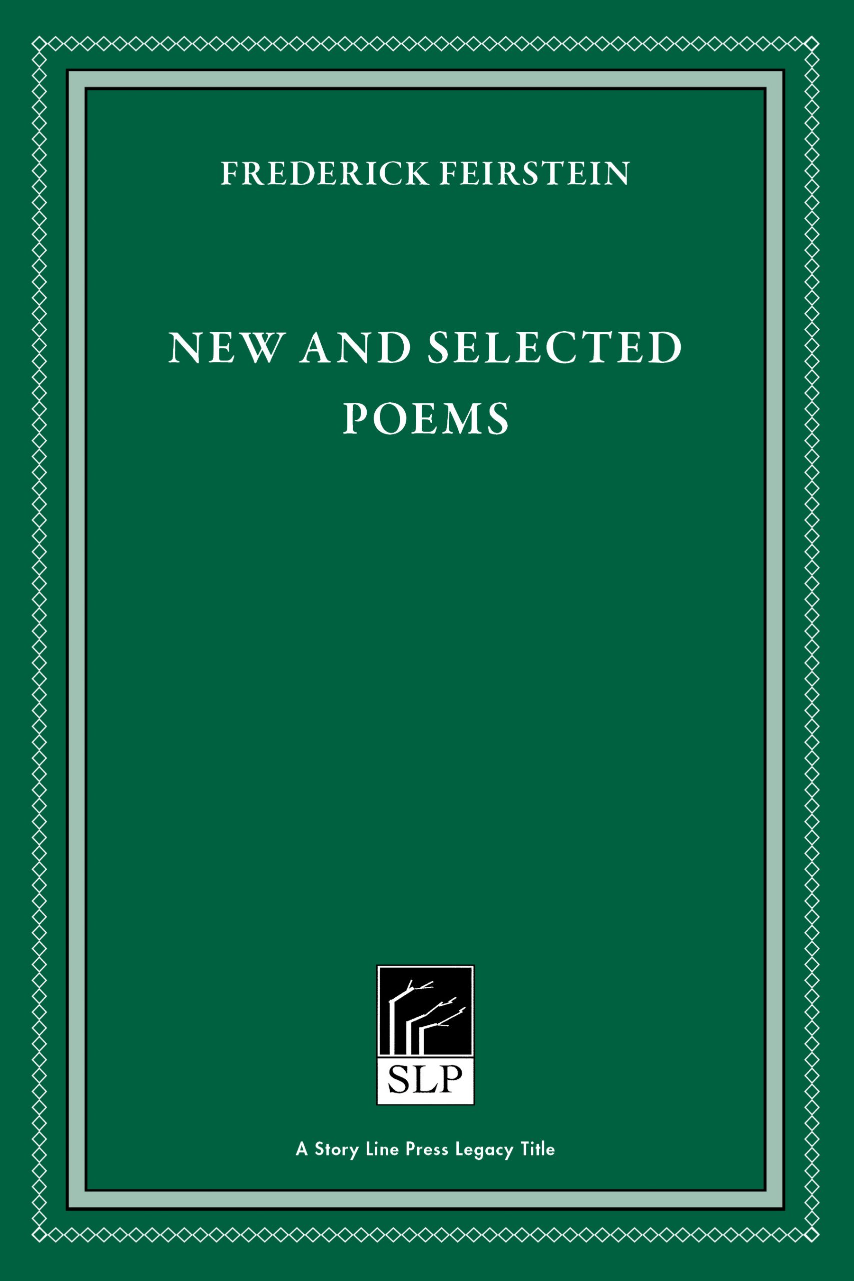 Story Line Press Legacy Title: Frederick Feirstein's New and Selected Poems white text against emerald green background