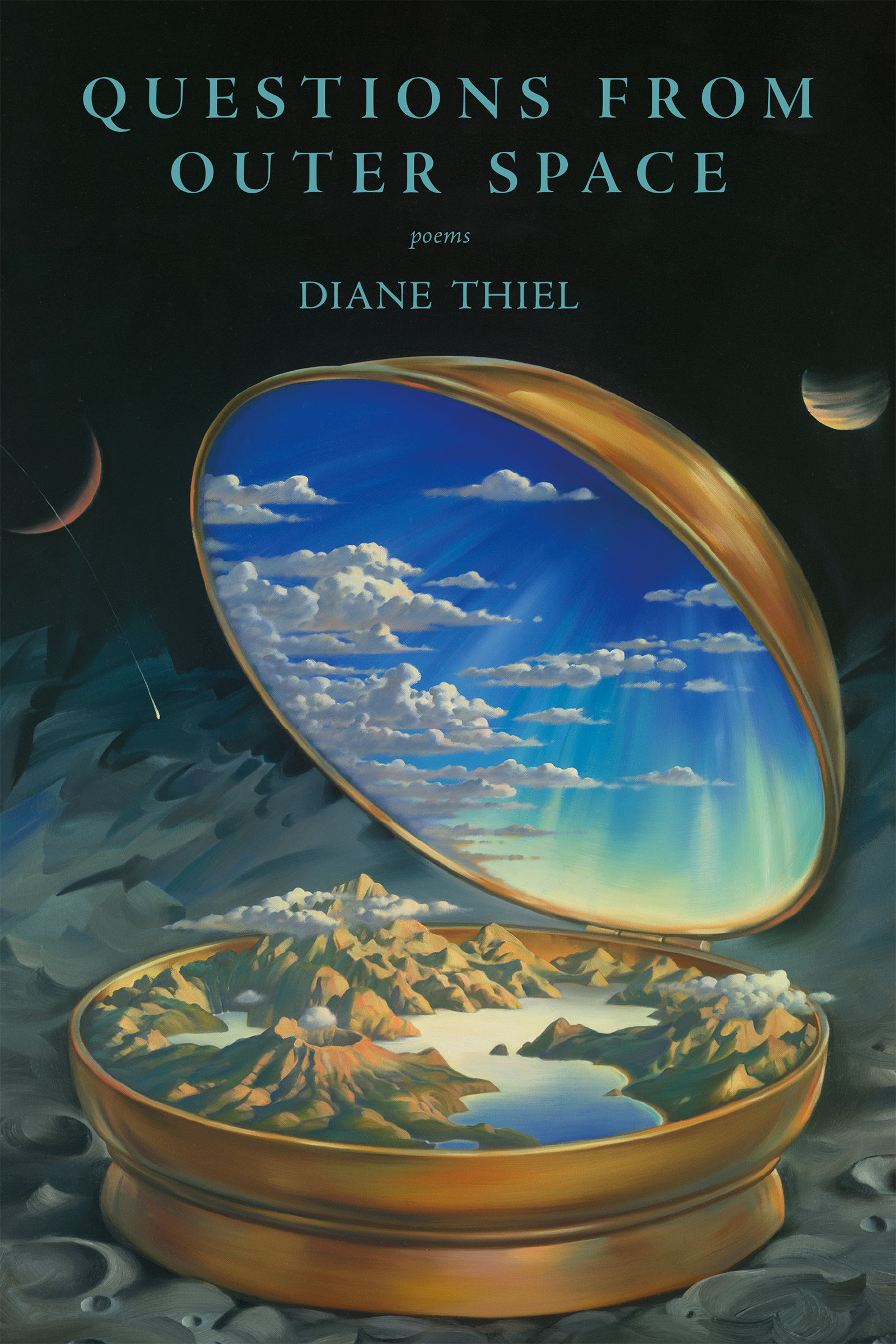 Blue text that reads Questions From Outer Space poems by Diane Thiel over a painted in drawing of a round golden container that is opened half way showing a mountainous terrain with water in the bottom half and the sky on the top half, that is rested on the surface of a grey planet with two planets orbiting nearby.