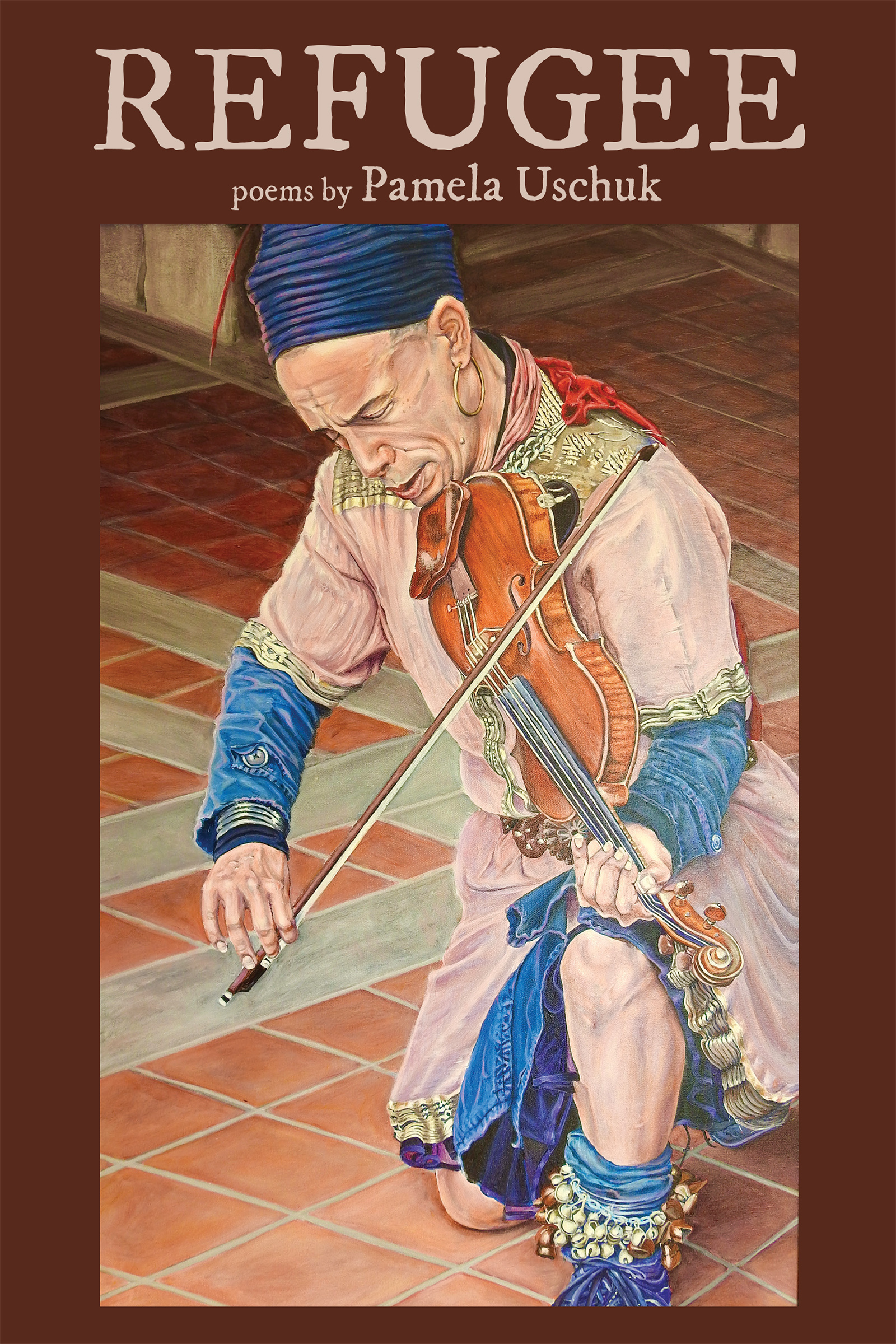 A brown cover with cream text that reads Refugee poems by Pamela Uschuk over a detailed painting of man playing the violin dressed in traditional clothing.