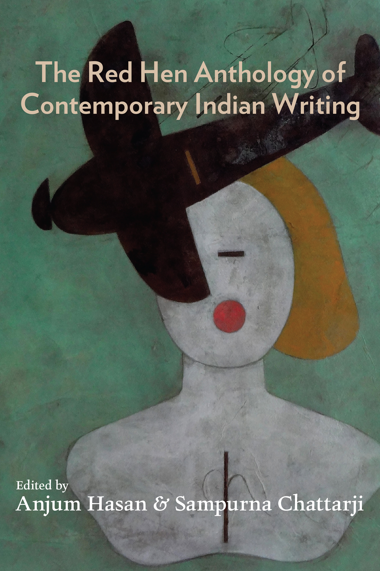 White script stating The Red Hen Anthology of Contemporary Indian edited by Anjum Hasan and Sampurna Chattarji over an abstract art painting of woman with orange hair and a plane flying in front of her.
