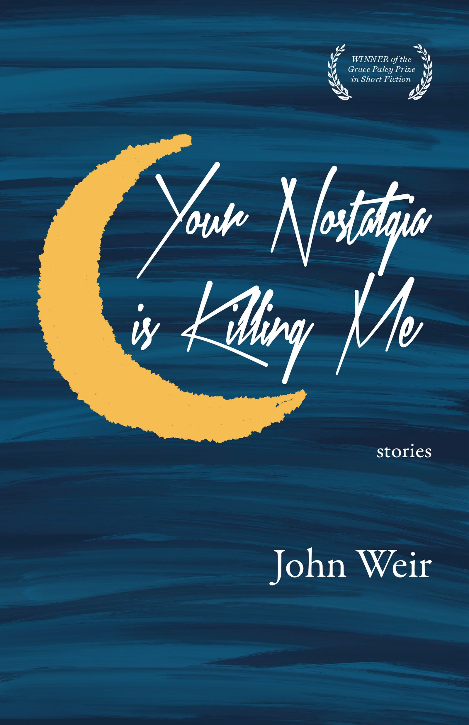 White text that reads Your Nostalgia is Killing Me stories by John Weir layered over blue sky-like paint strokes and a yellow crescent moon.