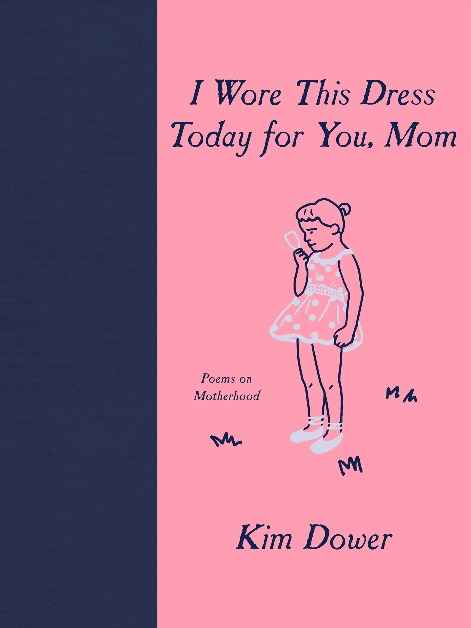 """pink cover with a sketch of a little girl wearing a short dress with white spots looking at a mirror in her hand. dark blue text says the title over the girls head, the author's name under her feet, and """"Poems of Motherhood"""" in slightly smaller text to the left of her feet"""