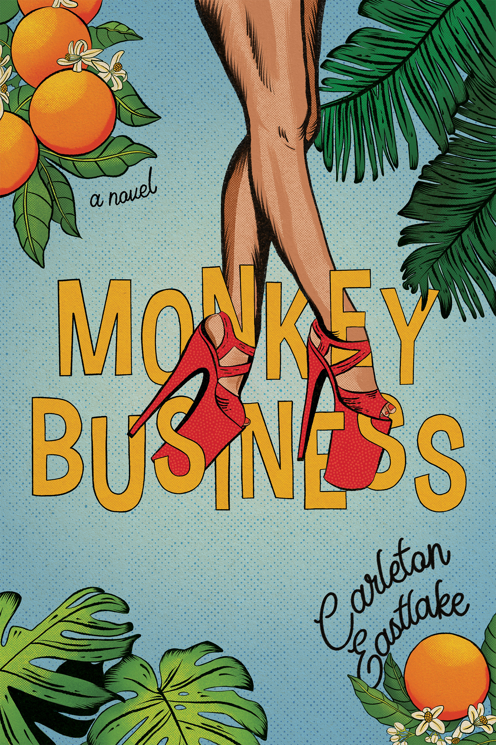 """A light blue background with green leaves on the corners, on two corners the leaves have oranges, two legs lie on the background wearing red high heels, orange text says """"Monkey Business,"""" black script text says """"Carleton Eastlake"""""""