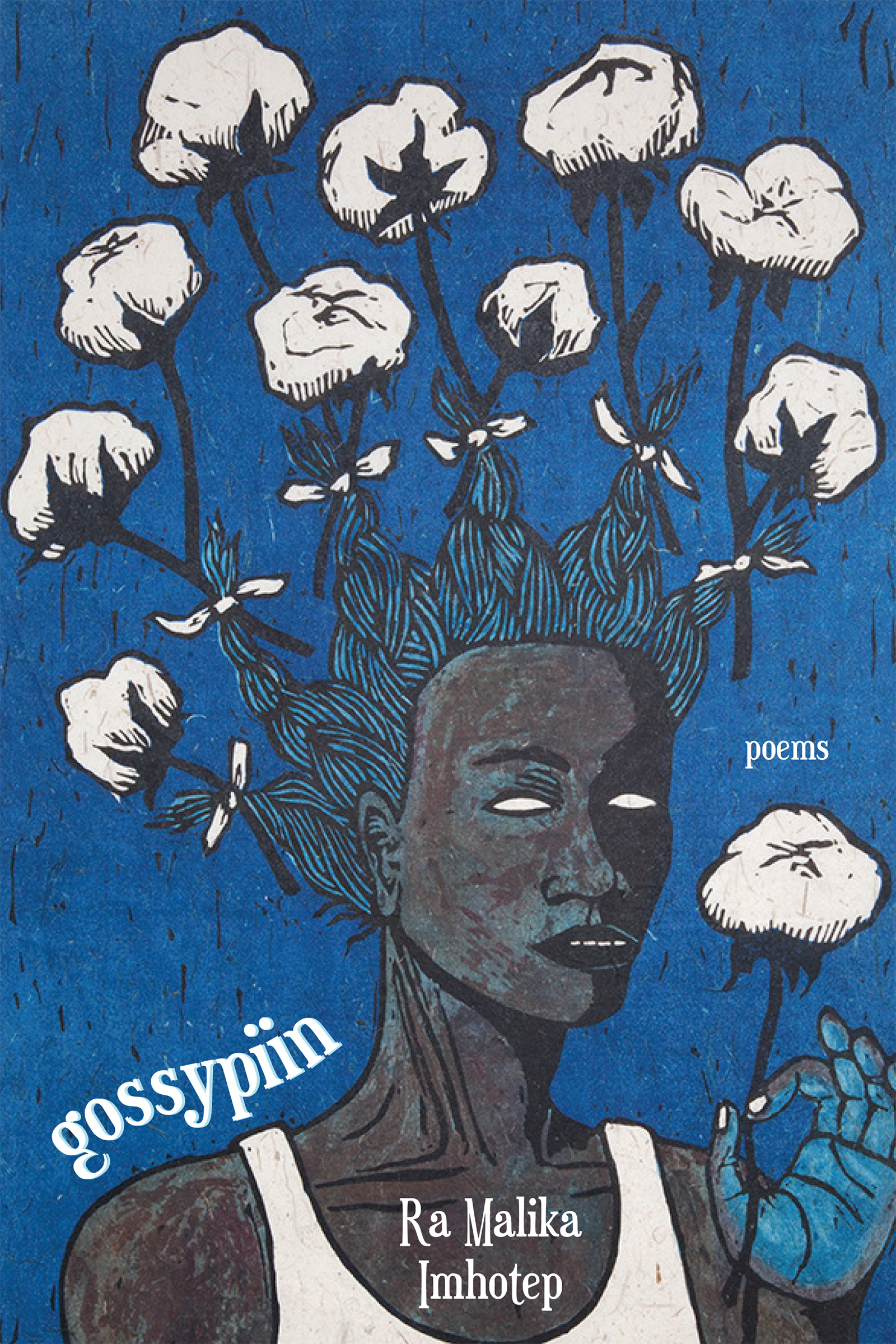 Graphic art piece by Alison Saar depicting a Black woman with cotton branch hair, set to a dark blue background, with white text introducing GOSSYPIIN, poems by Ra Malika Imhotep